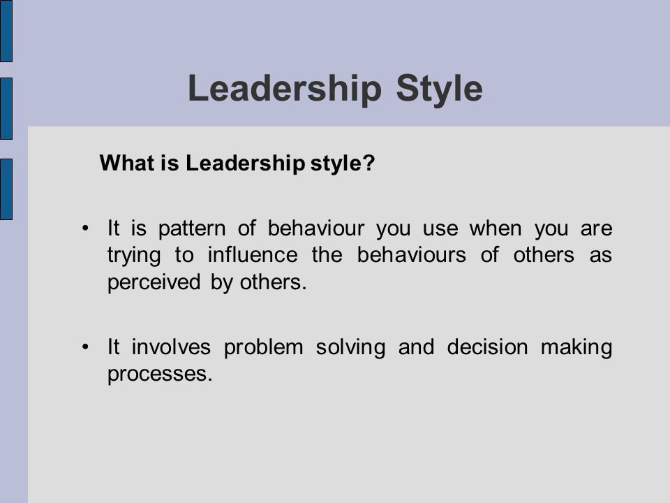 Leadership Style What is Leadership style