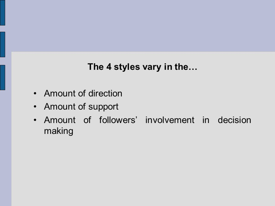 The 4 styles vary in the… Amount of direction Amount of support