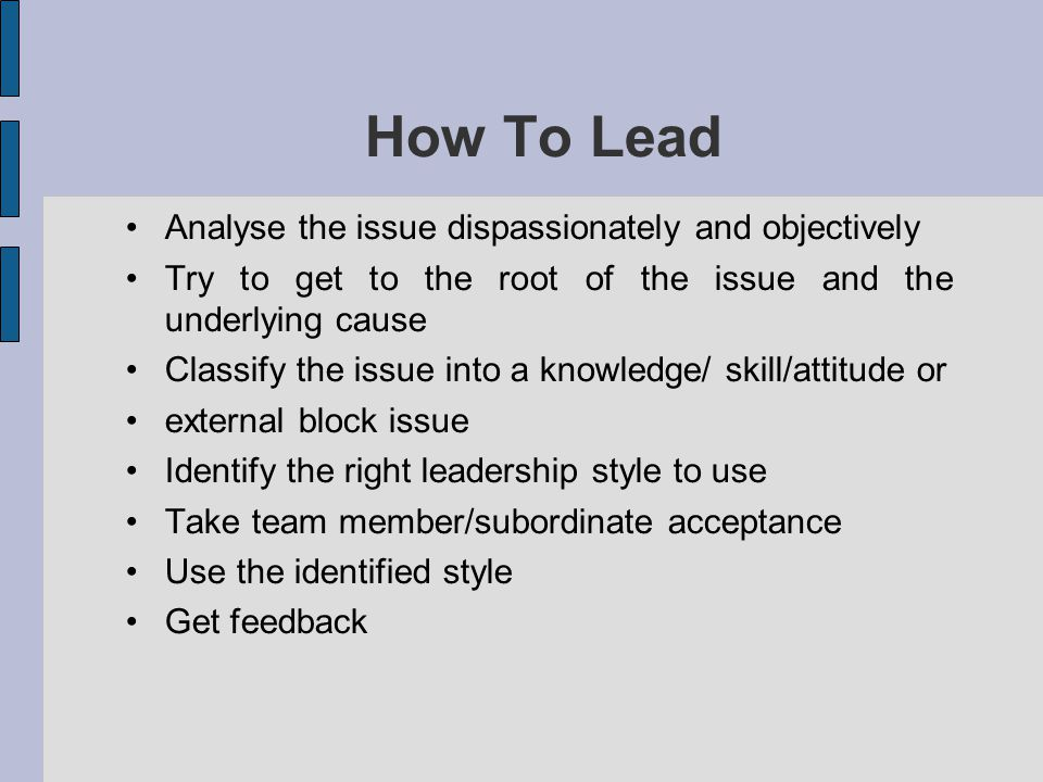How To Lead Analyse the issue dispassionately and objectively