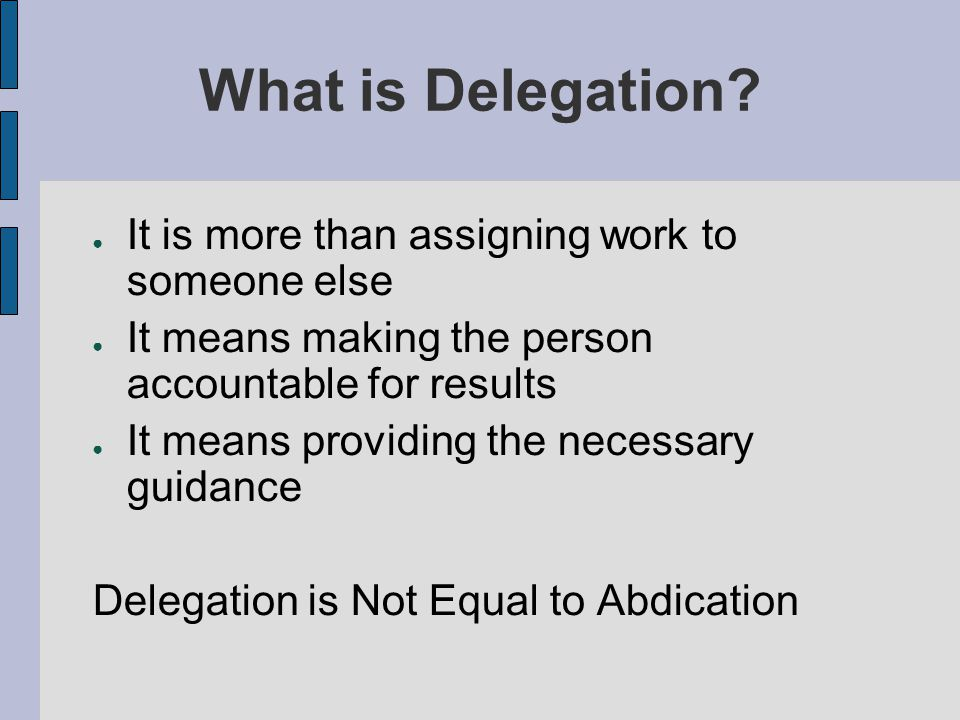 What is Delegation It is more than assigning work to someone else