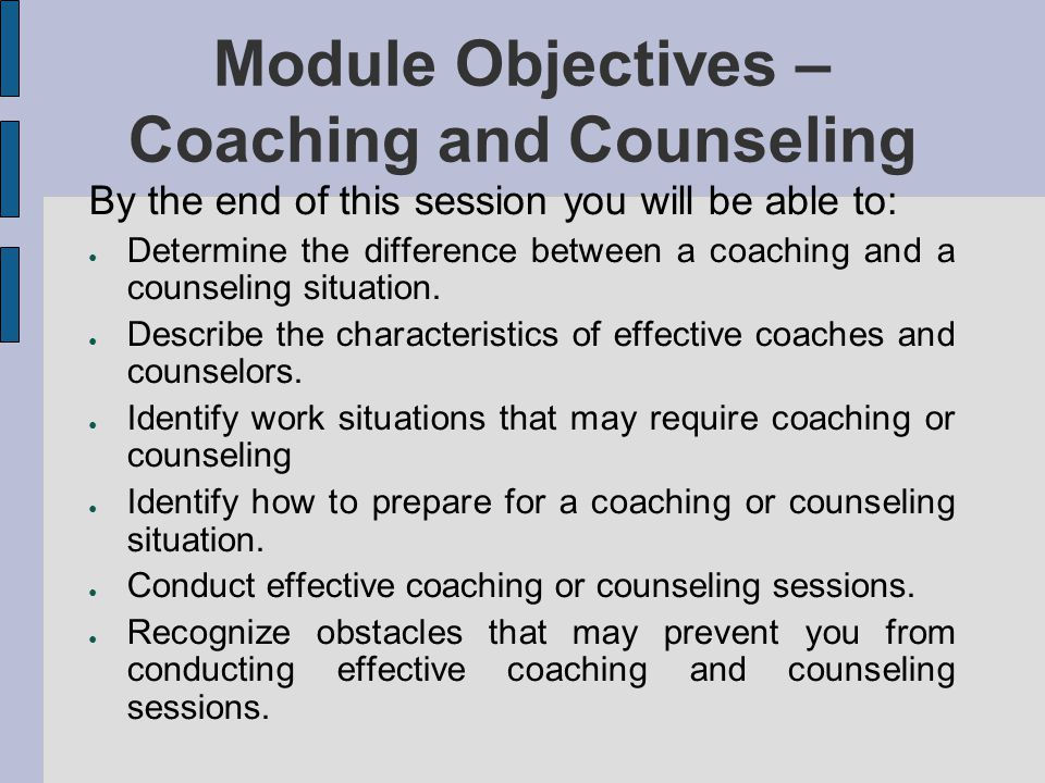 Module Objectives – Coaching and Counseling