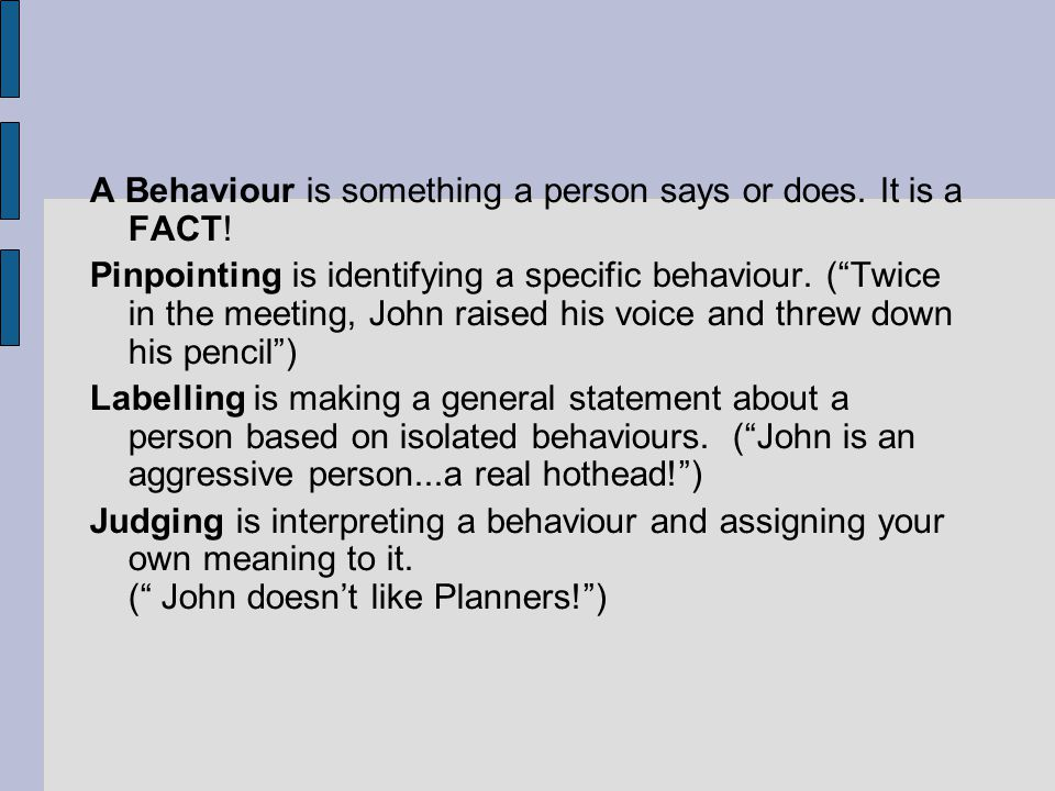 A Behaviour is something a person says or does. It is a FACT!