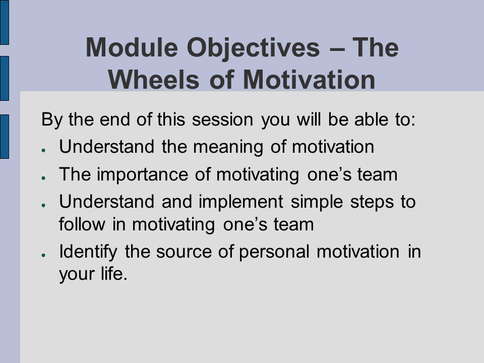 Module Objectives – The Wheels of Motivation