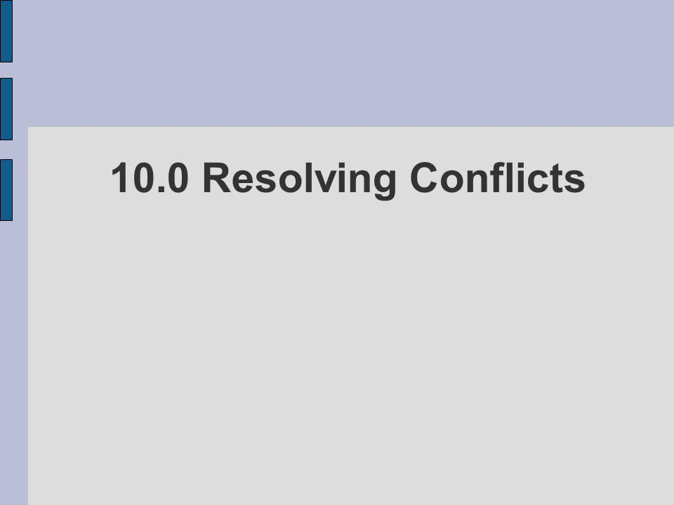 10.0 Resolving Conflicts