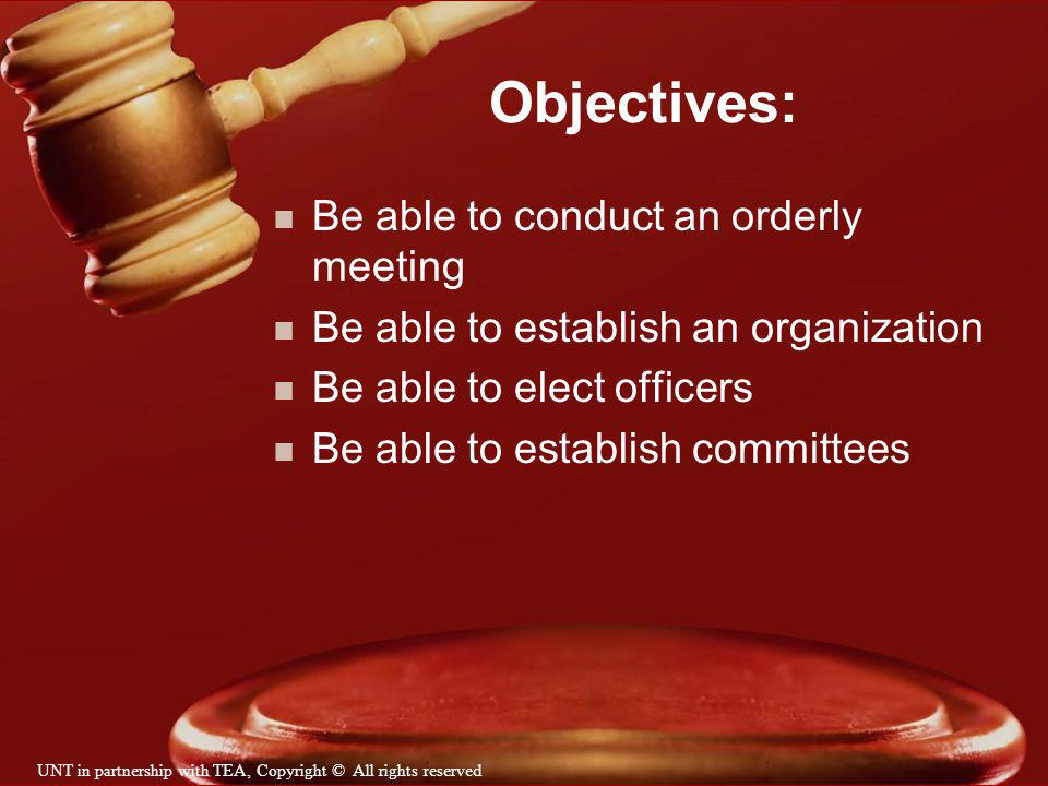 Objectives: Be able to conduct an orderly meeting