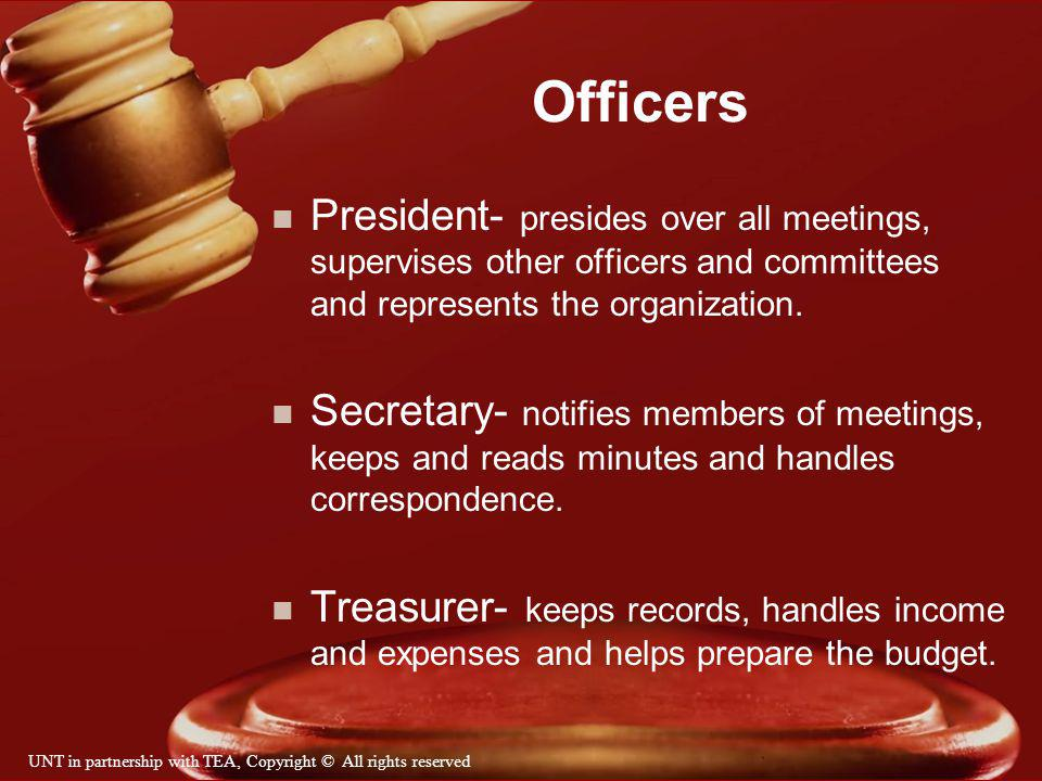 Officers President- presides over all meetings, supervises other officers and committees and represents the organization.
