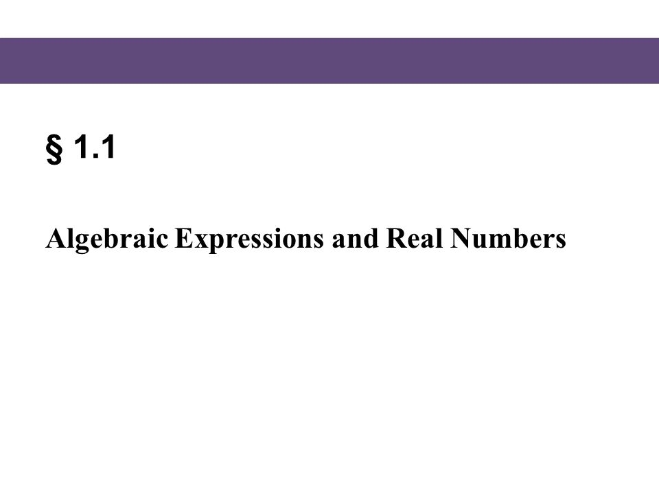 § 1.1 Algebraic Expressions and Real Numbers