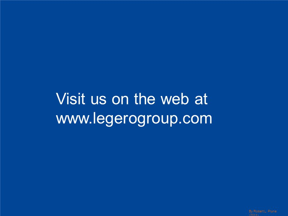 Visit us on the web at www.legerogroup.com By Robert L. Plune (2011)