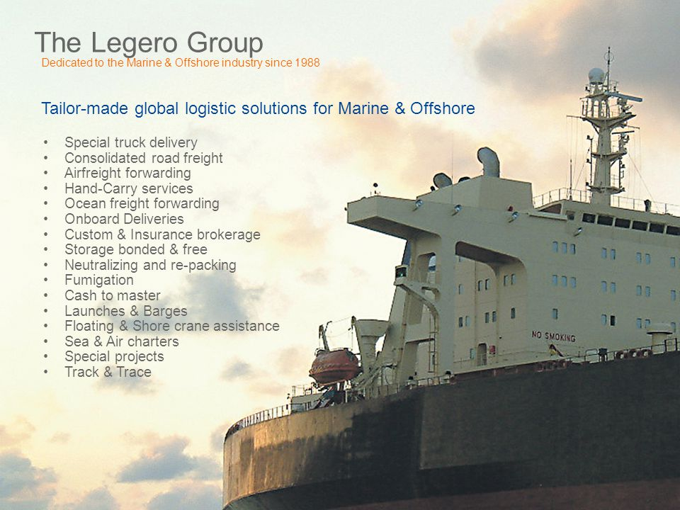 The Legero Group Dedicated to the Marine & Offshore industry since 1988. Tailor-made global logistic solutions for Marine & Offshore.