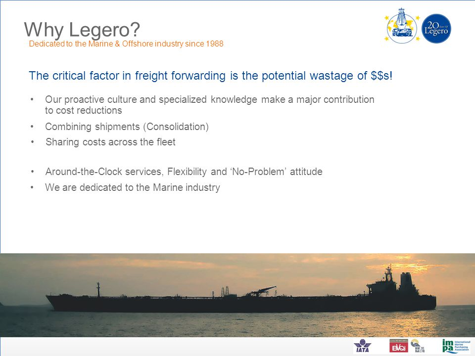 Why Legero Dedicated to the Marine & Offshore industry since 1988. The critical factor in freight forwarding is the potential wastage of $$s!