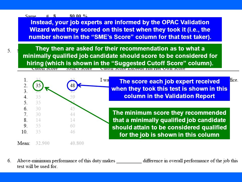 Instead, your job experts are informed by the OPAC Validation Wizard what they scored on this test when they took it (i.e., the number shown in the SME's Score column for that test taker).