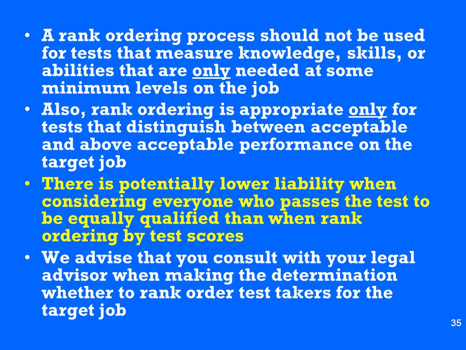 A rank ordering process should not be used for tests that measure knowledge, skills, or abilities that are only needed at some minimum levels on the job
