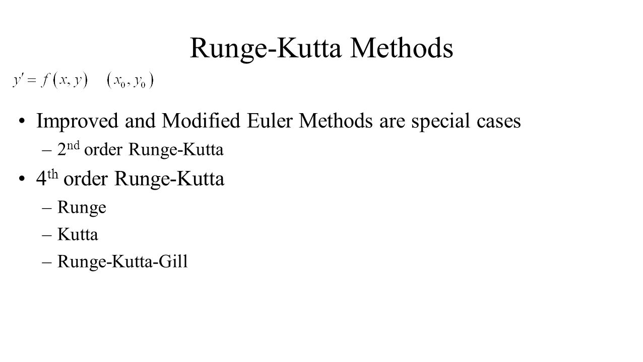 Runge-Kutta Methods Improved and Modified Euler Methods are special cases. 2nd order Runge-Kutta. 4th order Runge-Kutta.