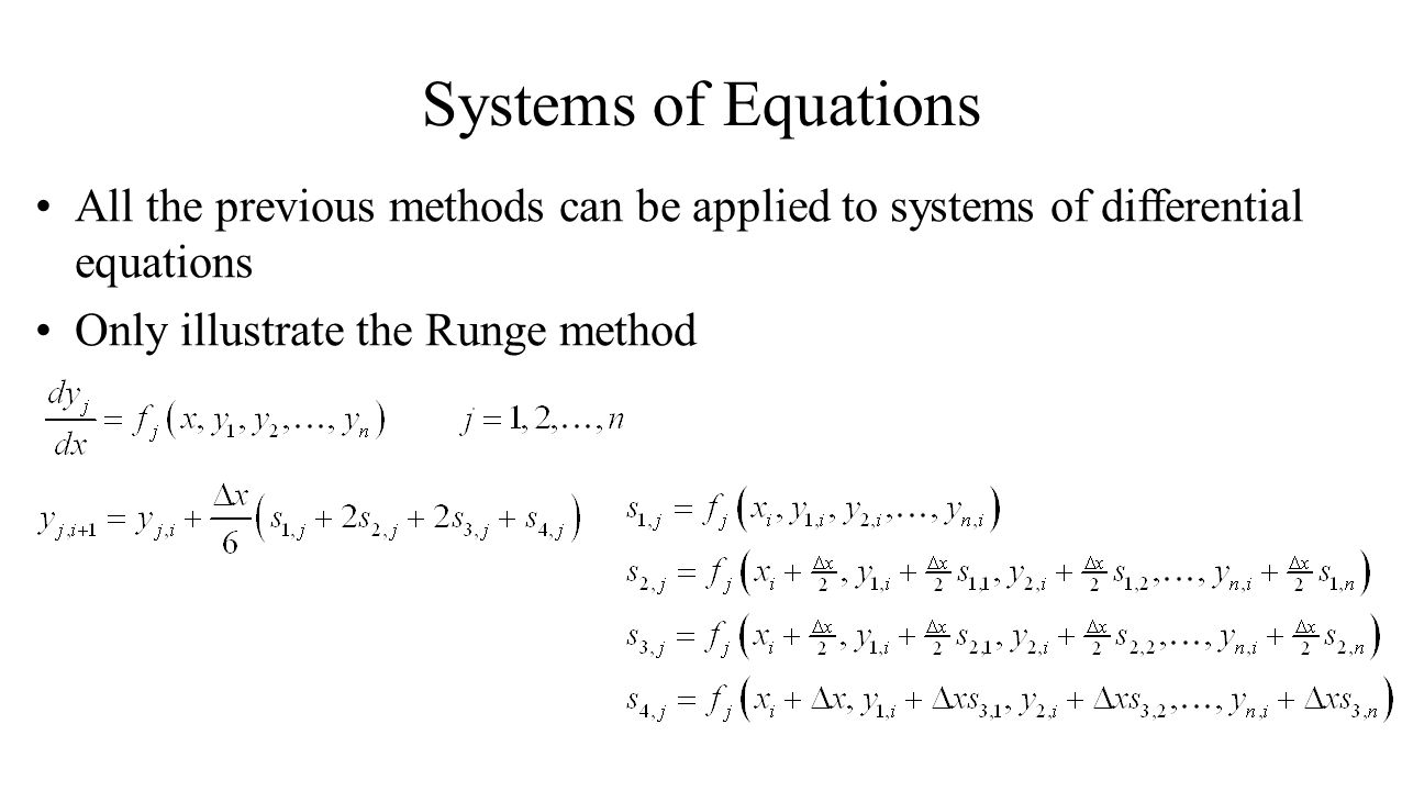 Systems of Equations All the previous methods can be applied to systems of differential equations.