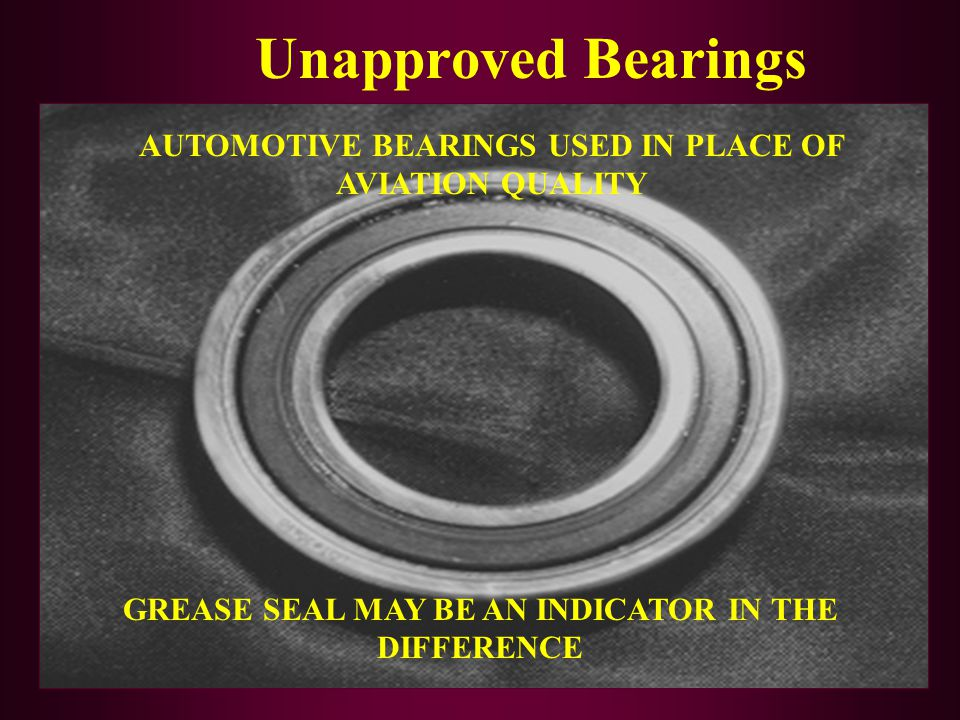 Unapproved Bearings AUTOMOTIVE BEARINGS USED IN PLACE OF AVIATION QUALITY.