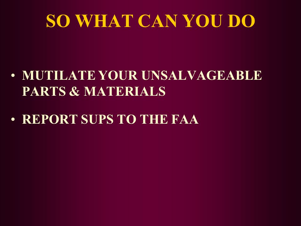 SO WHAT CAN YOU DO MUTILATE YOUR UNSALVAGEABLE PARTS & MATERIALS
