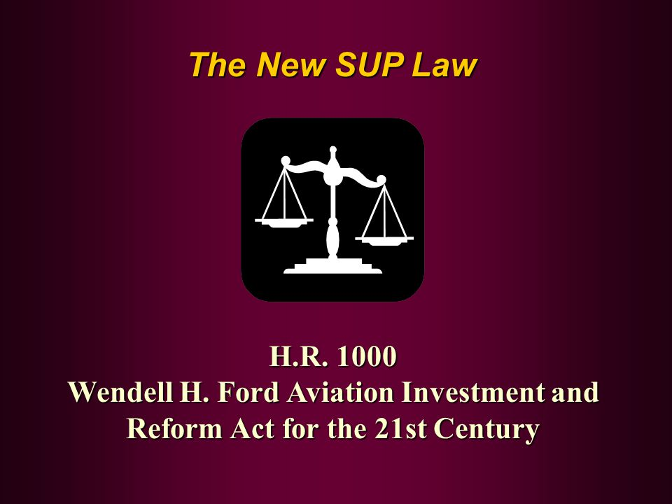 The New SUP Law H.R. 1000 Wendell H. Ford Aviation Investment and Reform Act for the 21st Century