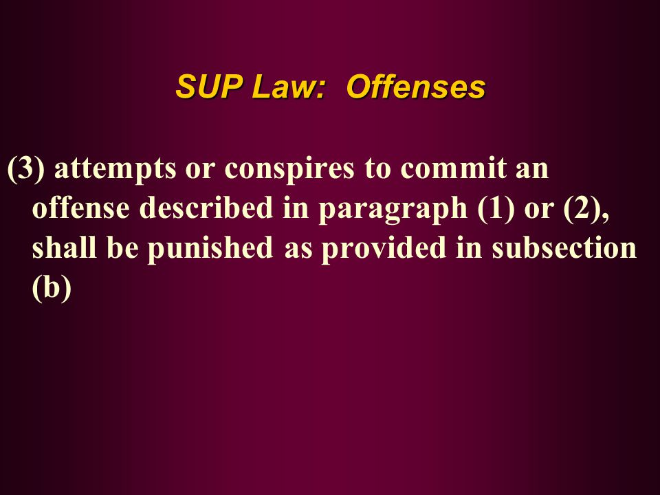 SUP Law: Offenses (3) attempts or conspires to commit an offense described in paragraph (1) or (2), shall be punished as provided in subsection (b)