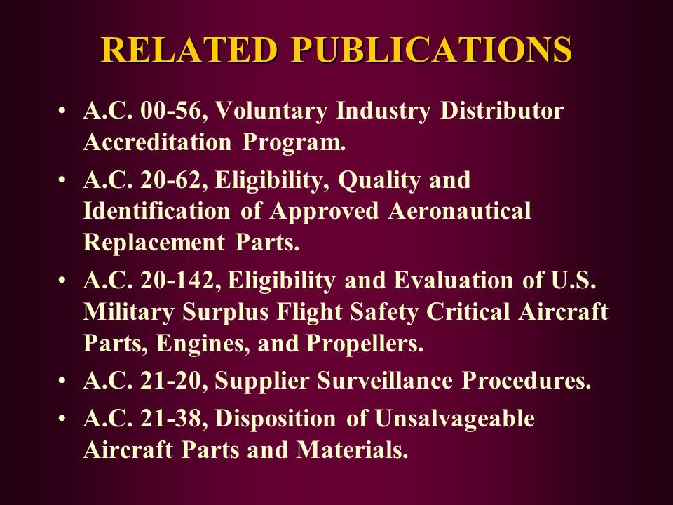 RELATED PUBLICATIONS A.C. 00-56, Voluntary Industry Distributor Accreditation Program.