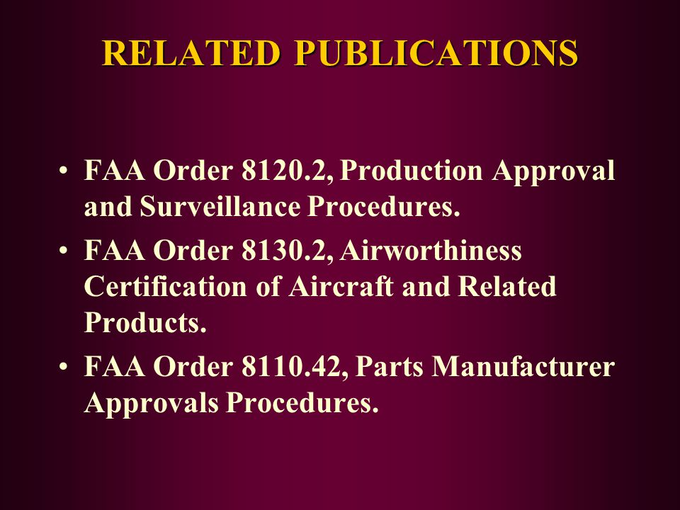 RELATED PUBLICATIONS FAA Order 8120.2, Production Approval and Surveillance Procedures.