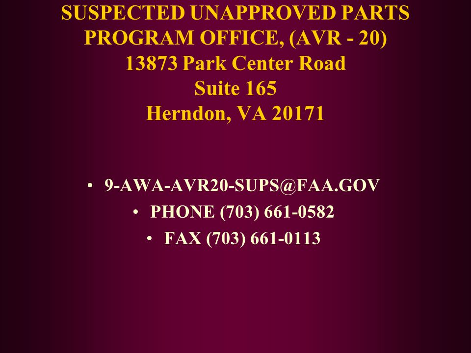SUSPECTED UNAPPROVED PARTS PROGRAM OFFICE, (AVR - 20) 13873 Park Center Road Suite 165 Herndon, VA 20171