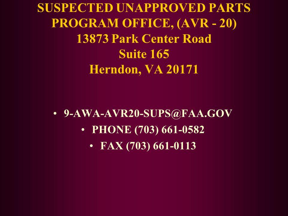 SUSPECTED UNAPPROVED PARTS PROGRAM OFFICE, (AVR - 20) 13873 Park Center Road Suite 165 Herndon, VA 20171