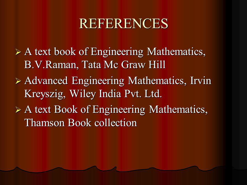 REFERENCES A text book of Engineering Mathematics, B.V.Raman, Tata Mc Graw Hill.