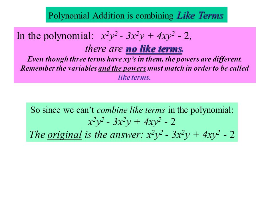 In the polynomial: x2y2 - 3x2y + 4xy2 - 2, there are no like terms.
