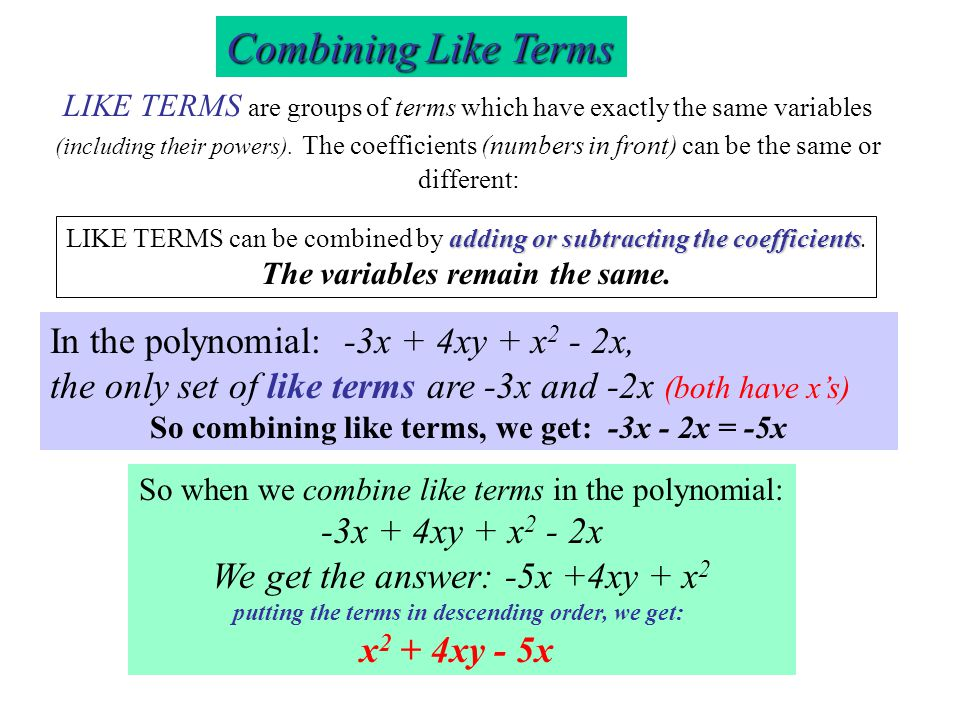 Combining Like Terms In the polynomial: -3x + 4xy + x2 - 2x,