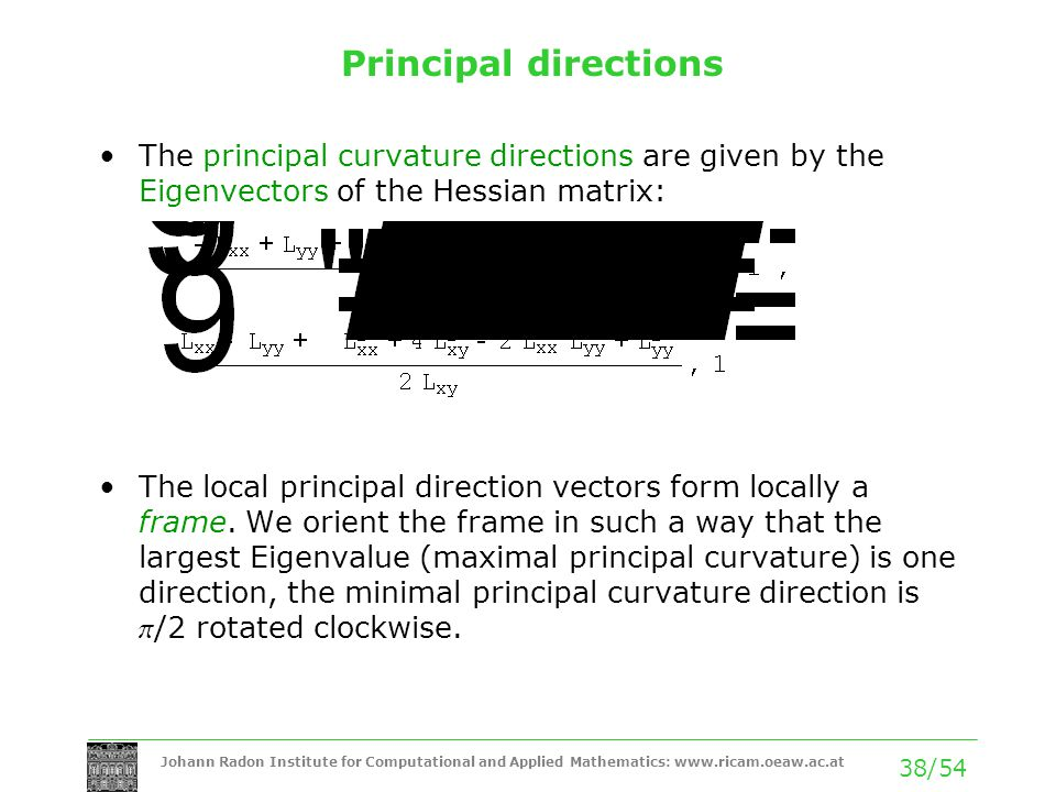 Principal directions The principal curvature directions are given by the Eigenvectors of the Hessian matrix: