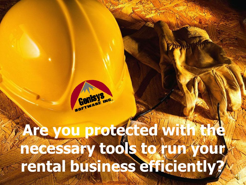 Are you protected with the necessary tools to run your rental business efficiently
