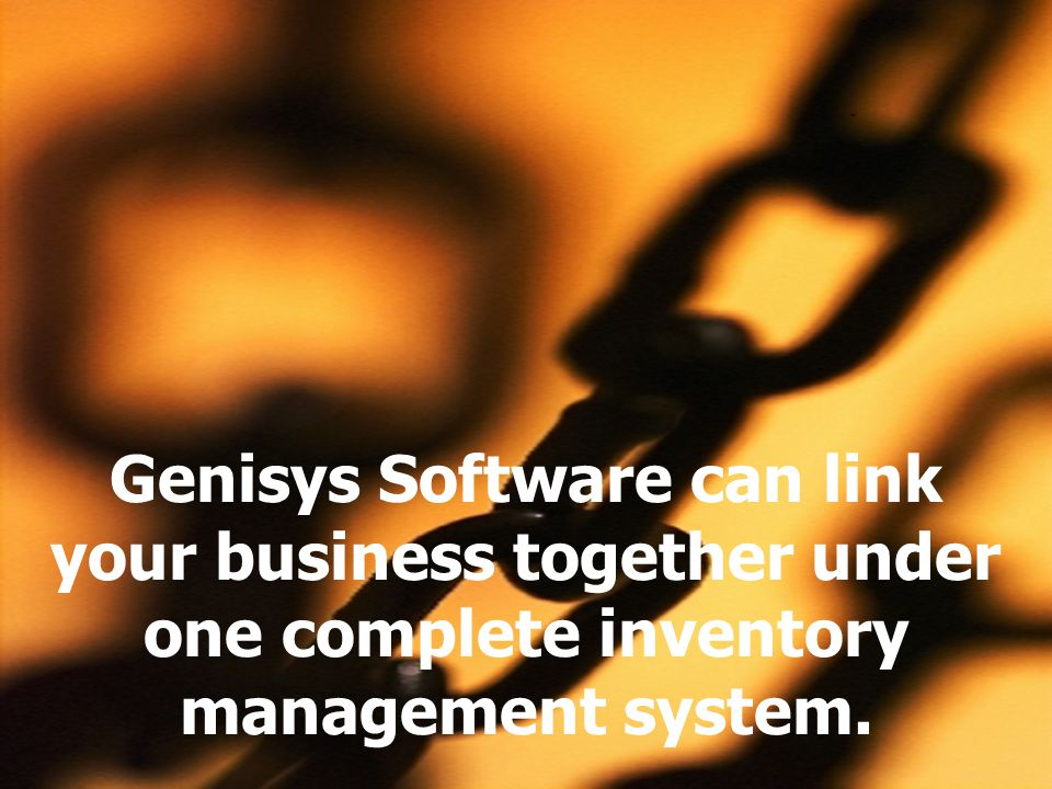 Genisys Software can link your business together under one complete inventory management system.