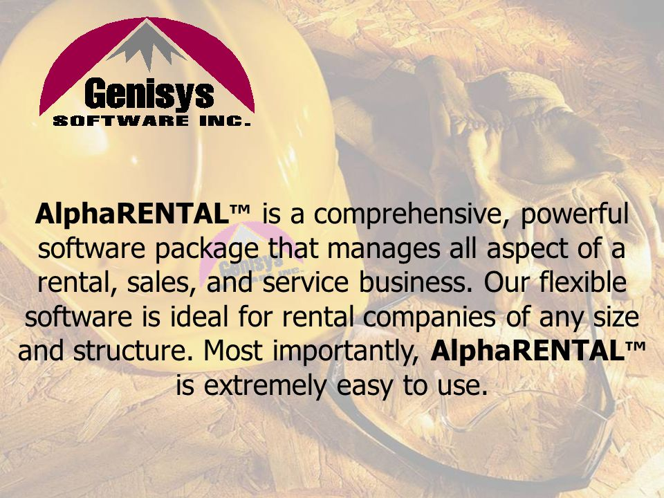AlphaRENTAL™ is a comprehensive, powerful software package that manages all aspect of a rental, sales, and service business.
