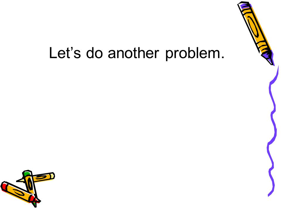 Let's do another problem.