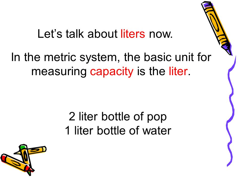 Let's talk about liters now.