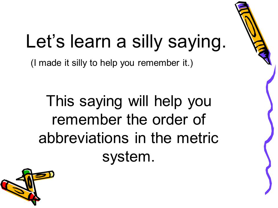 Let's learn a silly saying.