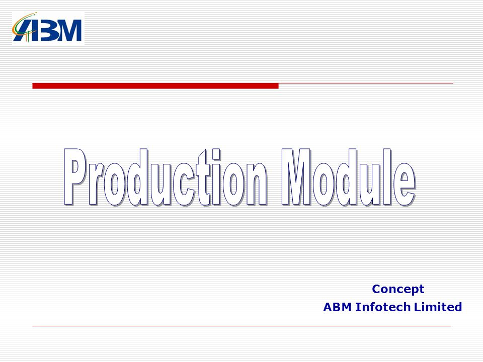 Production Module Concept ABM Infotech Limited