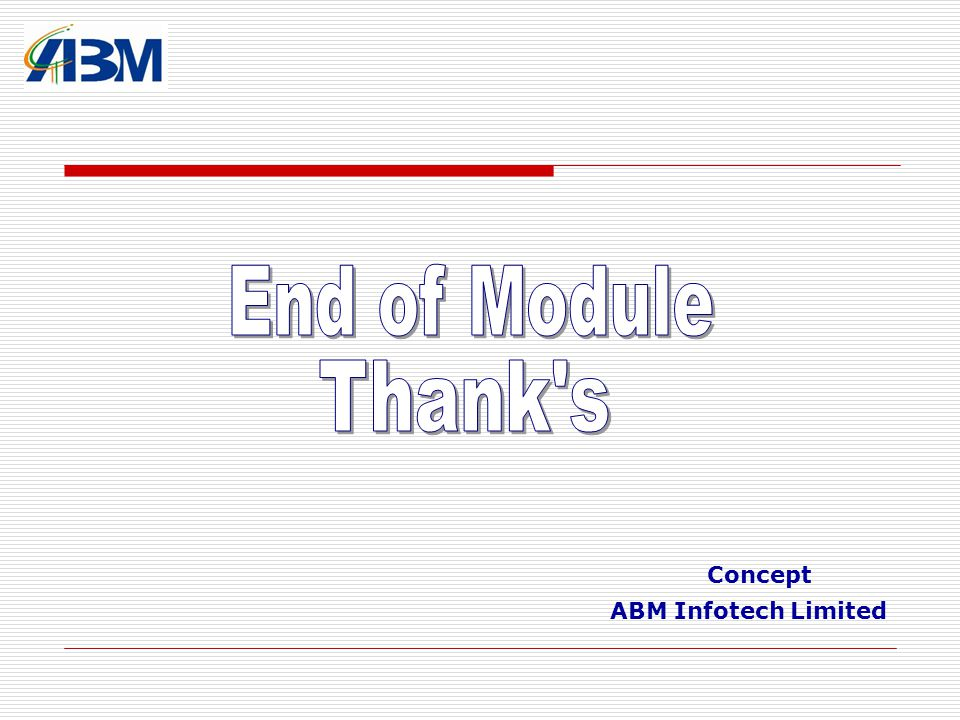 End of Module Thank s Concept ABM Infotech Limited