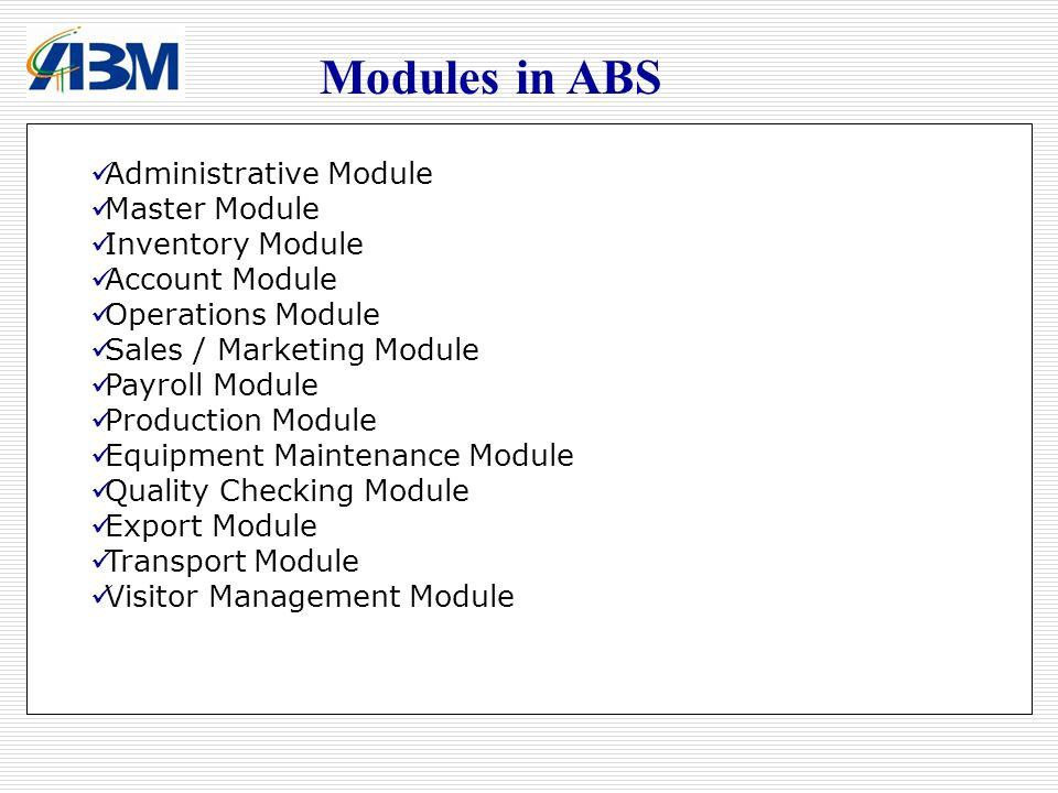 Modules in ABS Administrative Module Master Module Inventory Module