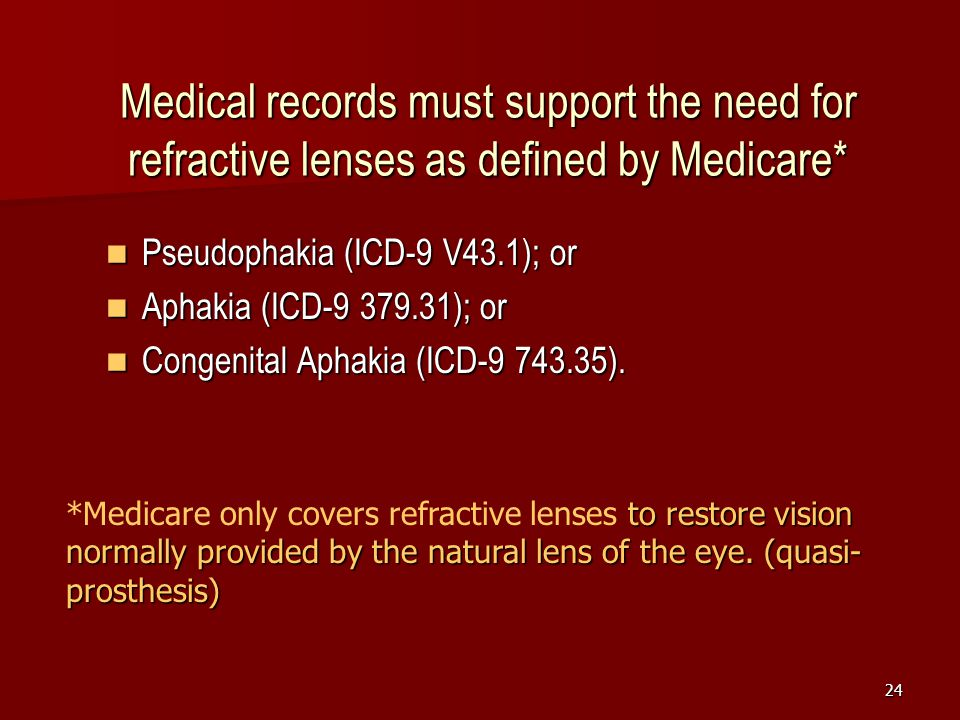 Medical records must support the need for refractive lenses as defined by Medicare*