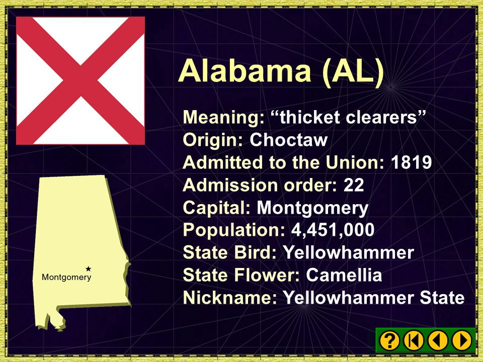 Alabama (AL) Meaning: thicket clearers Origin: Choctaw