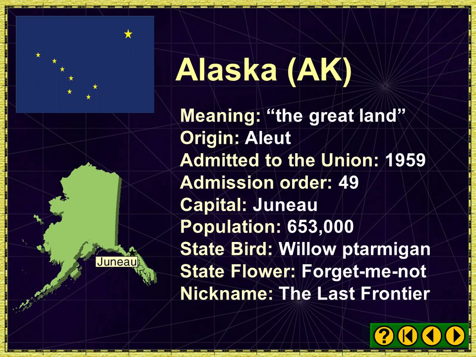 Alaska (AK) Meaning: the great land Origin: Aleut