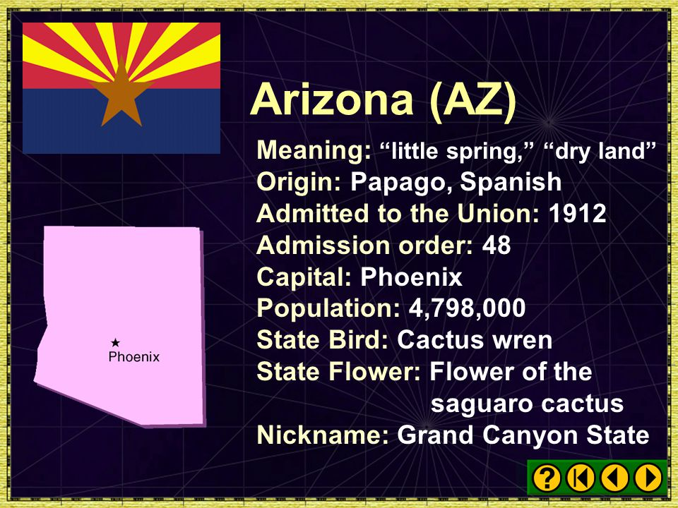 Arizona (AZ) Meaning: little spring, dry land