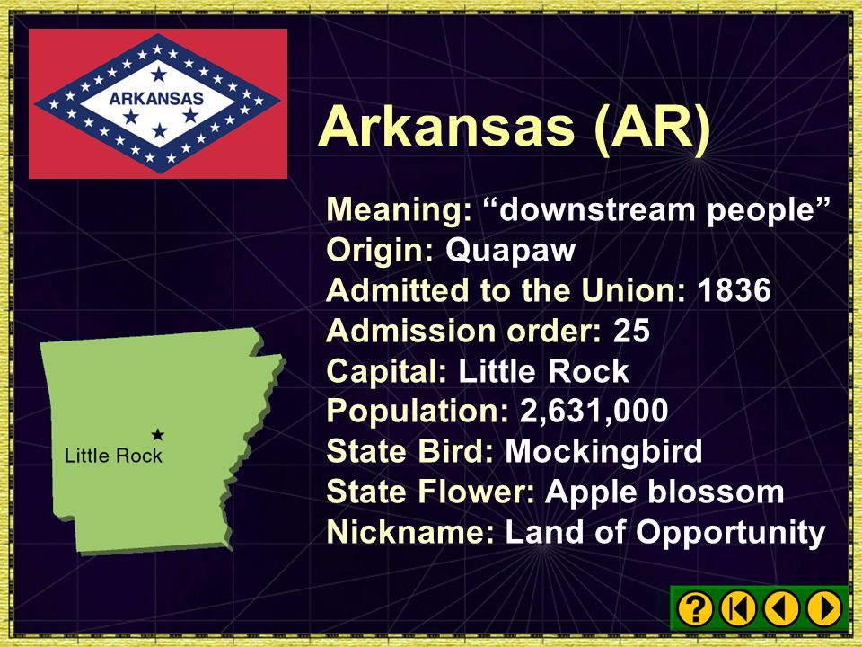 Arkansas (AR) Meaning: downstream people Origin: Quapaw