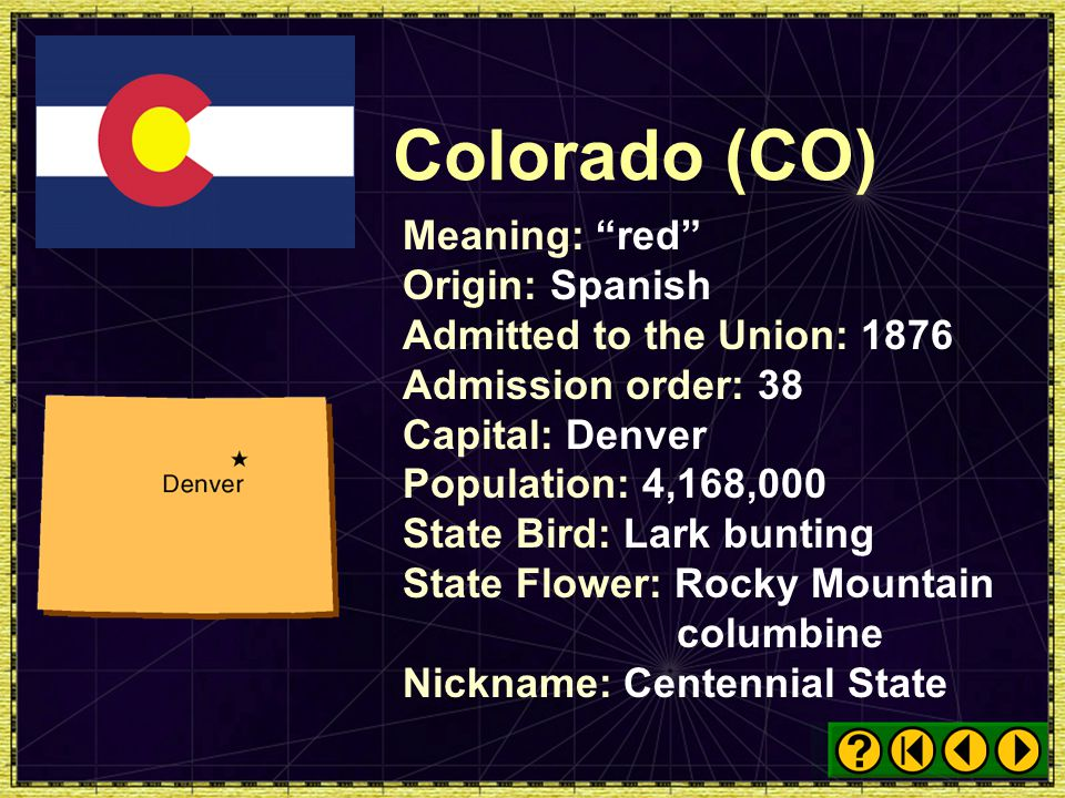 Colorado (CO) Meaning: red Origin: Spanish