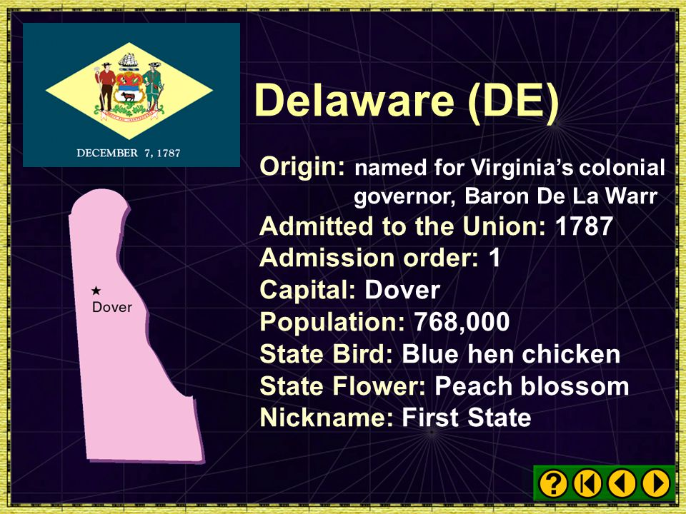 Delaware (DE) Origin: named for Virginia's colonial governor, Baron De La Warr. Admitted to the Union: 1787.