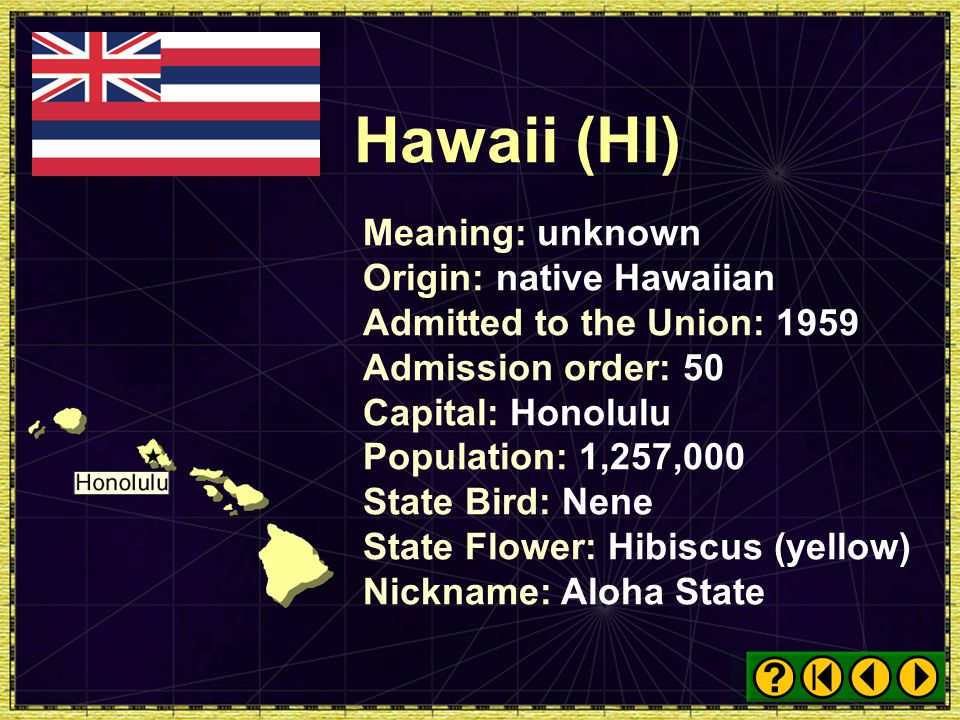 Hawaii (HI) Meaning: unknown Origin: native Hawaiian