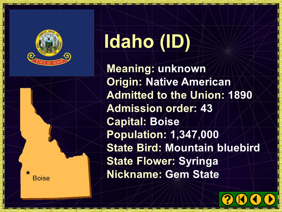 Idaho (ID) Meaning: unknown Origin: Native American