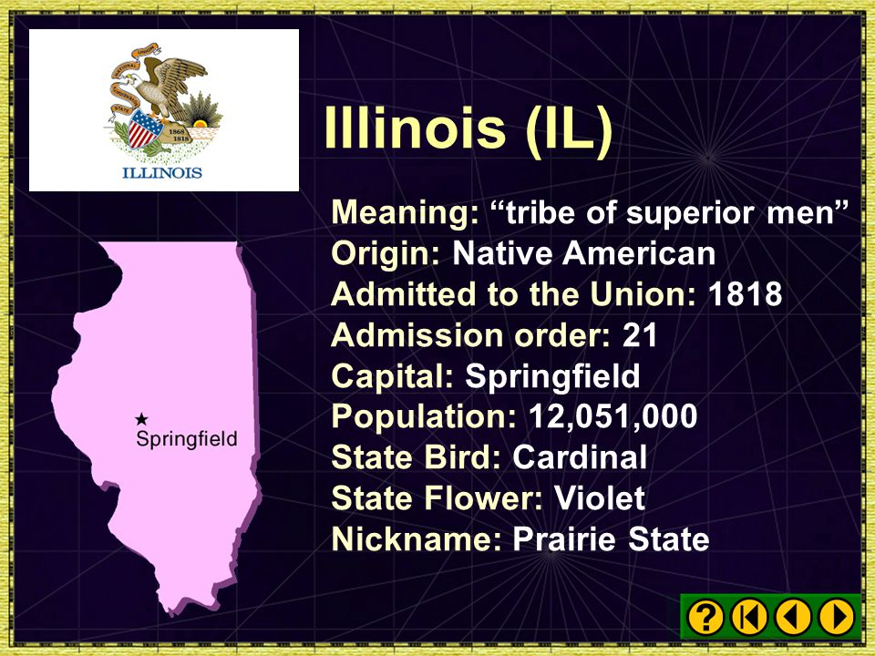 Illinois (IL) Meaning: tribe of superior men Origin: Native American