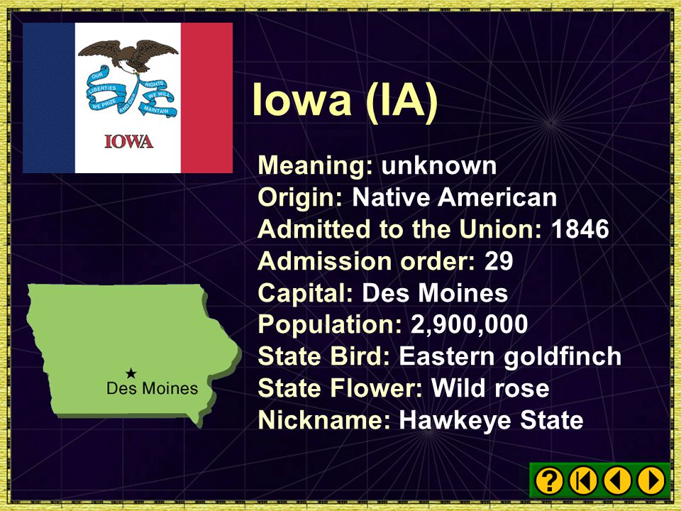 Iowa (IA) Meaning: unknown Origin: Native American